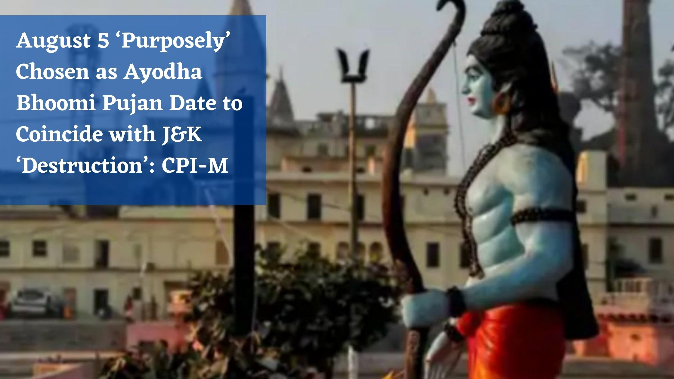 August 5 'Purposely' Chosen as Ayodha Bhoomi Pujan Date