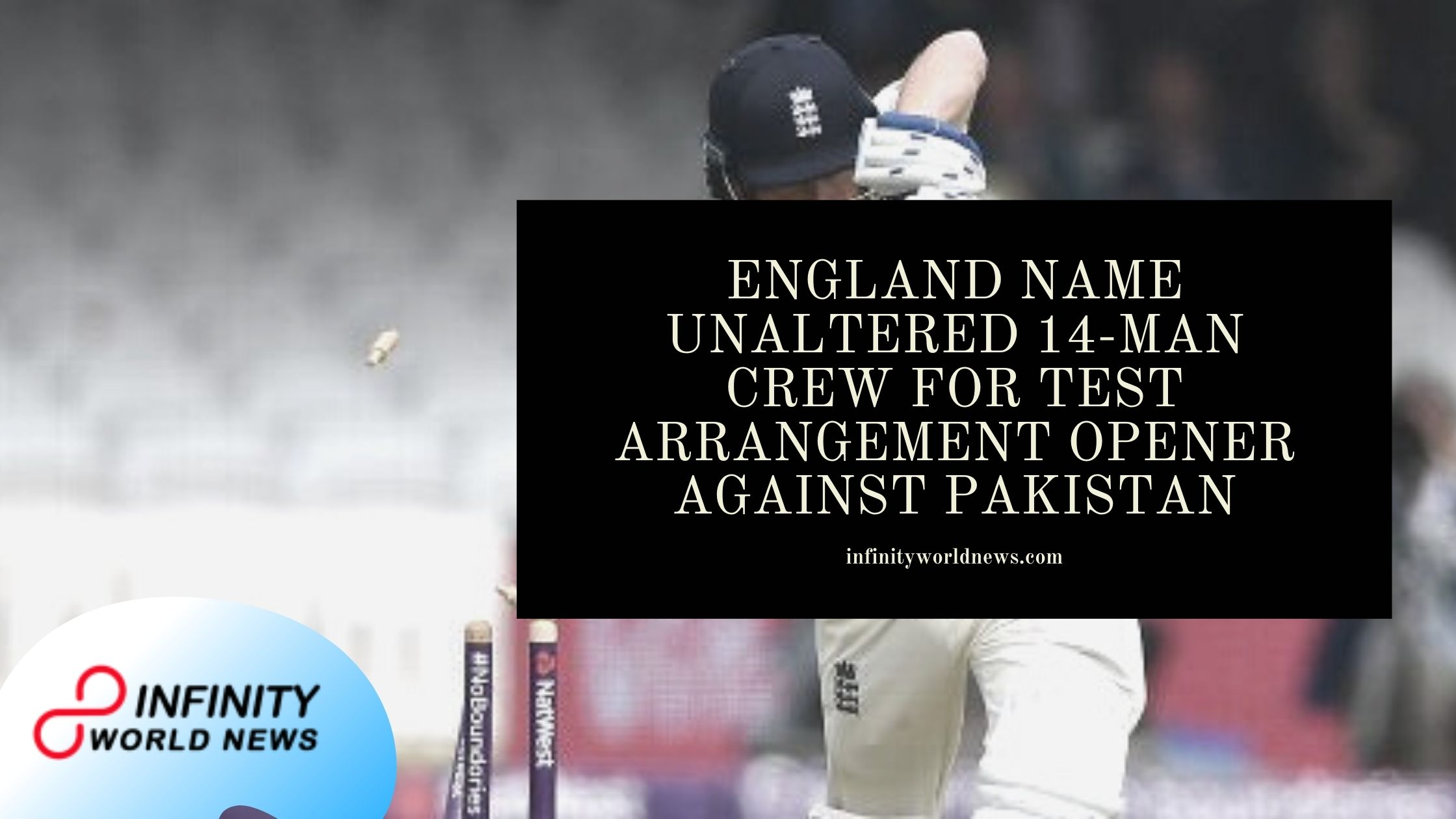 England name unaltered 14-man crew for Test arrangement opener against Pakistan