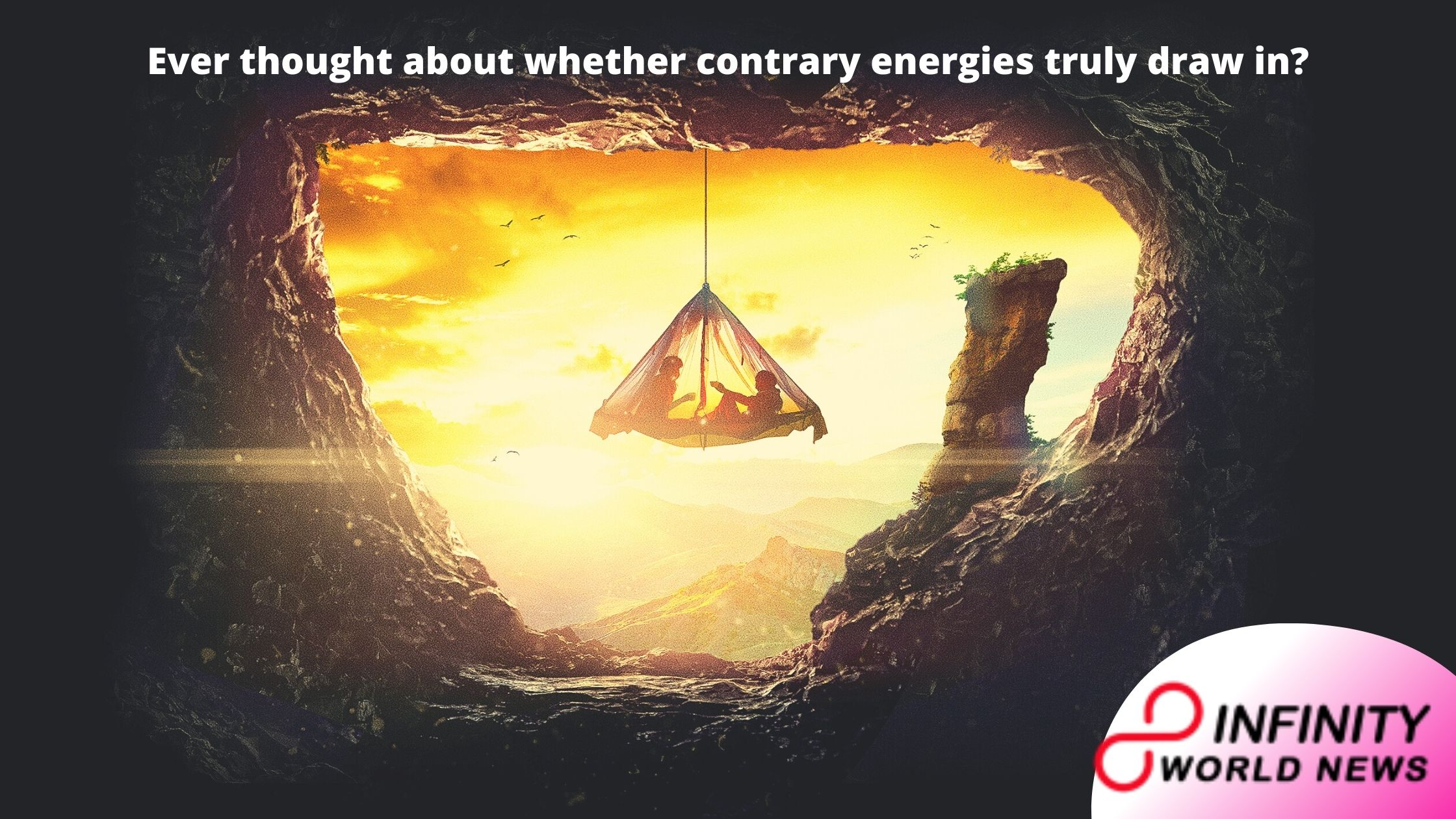 Ever thought about whether contrary energies truly draw in_