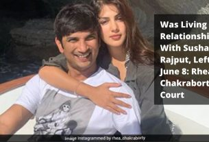 Was Living Relationship With Sushant Rajput, Left On June 8: Rhea Chakraborty To Court