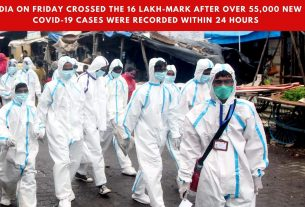 India on Friday crossed the 16 lakh-mark after over 55,000 New Covid-19 cases