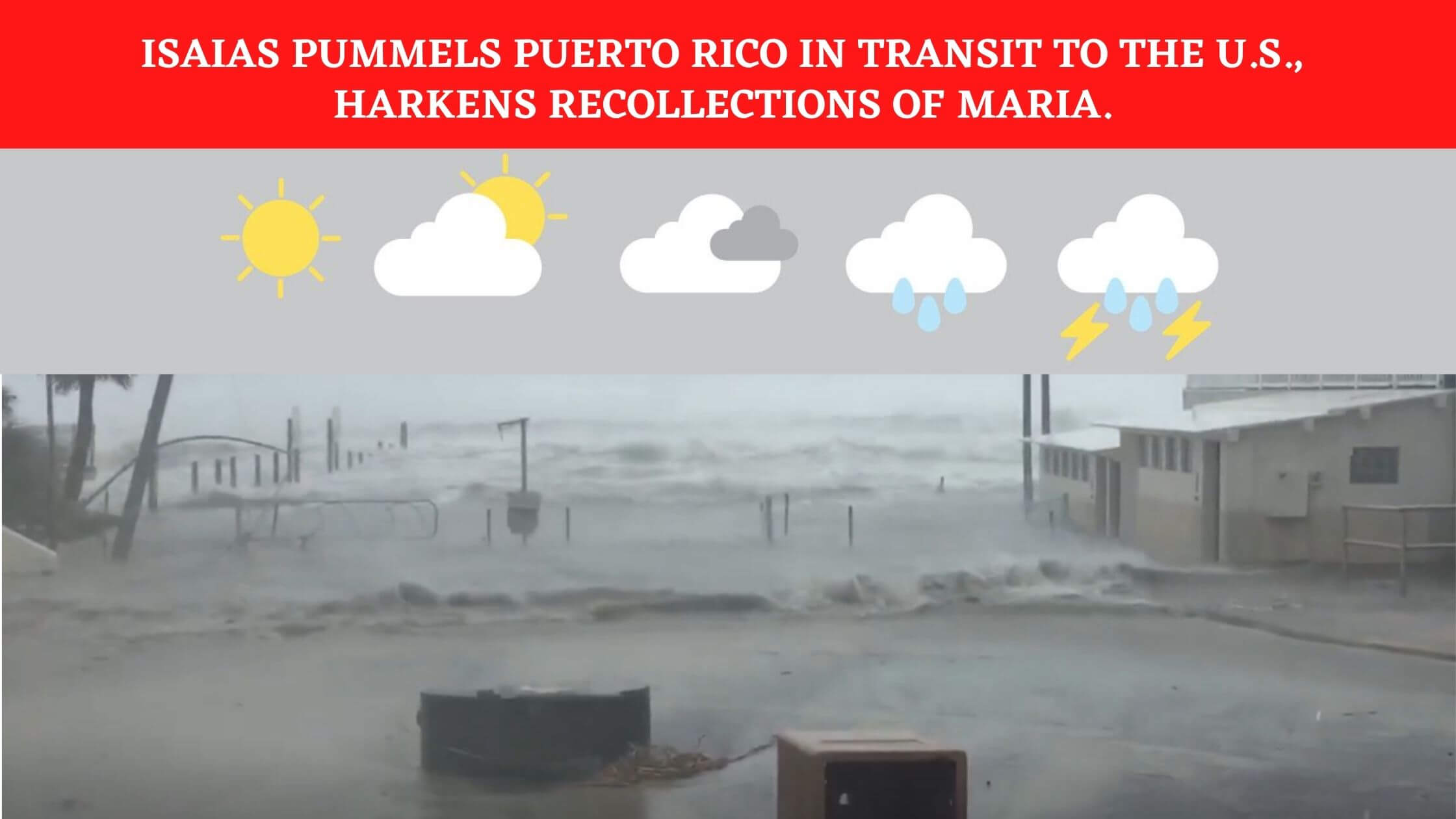 Isaias pummels Puerto Rico in transit to the U.S., harkens recollections of Maria