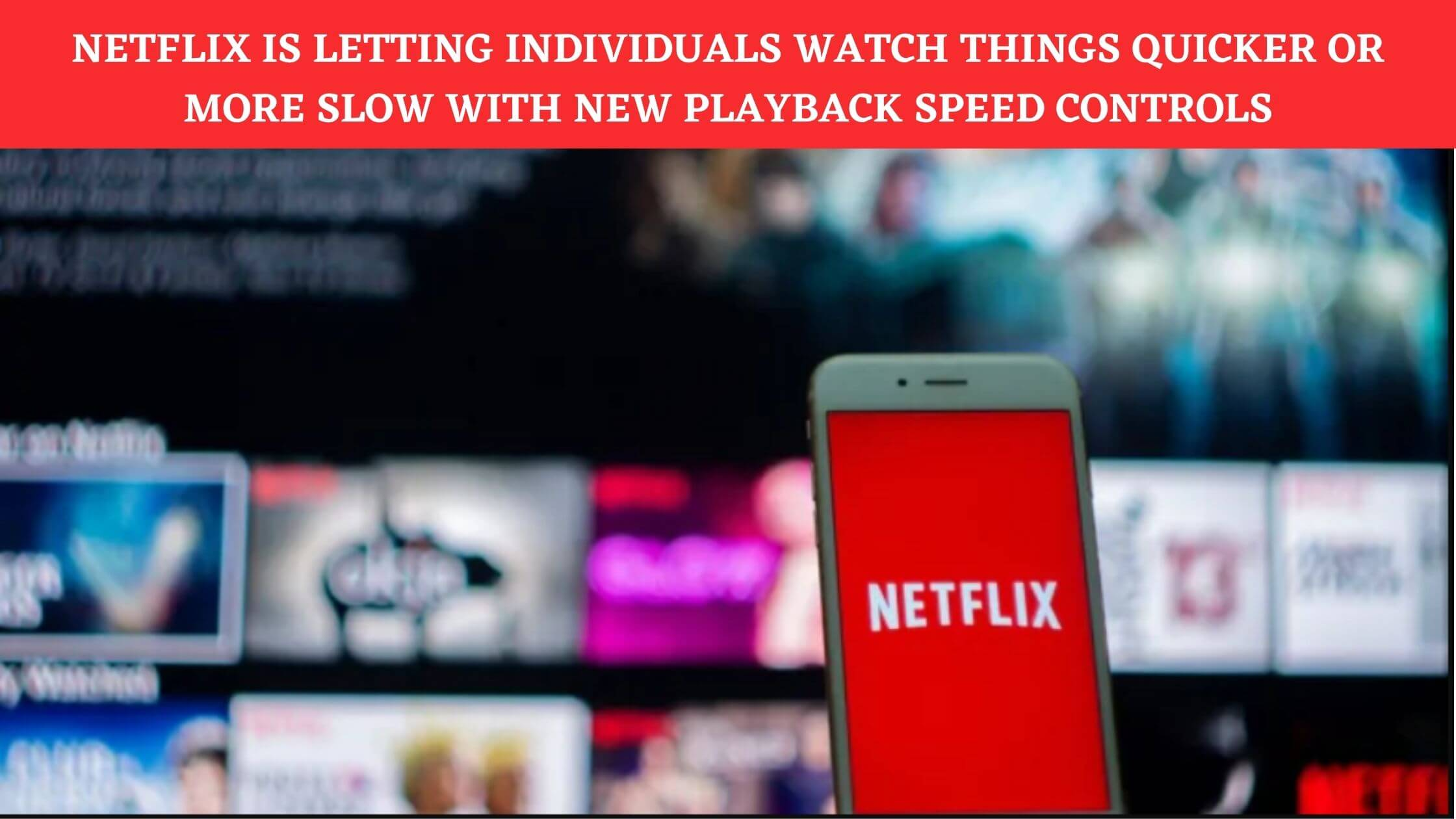 Netflix is letting individuals watch things quicker or more slow with new playback speed controls