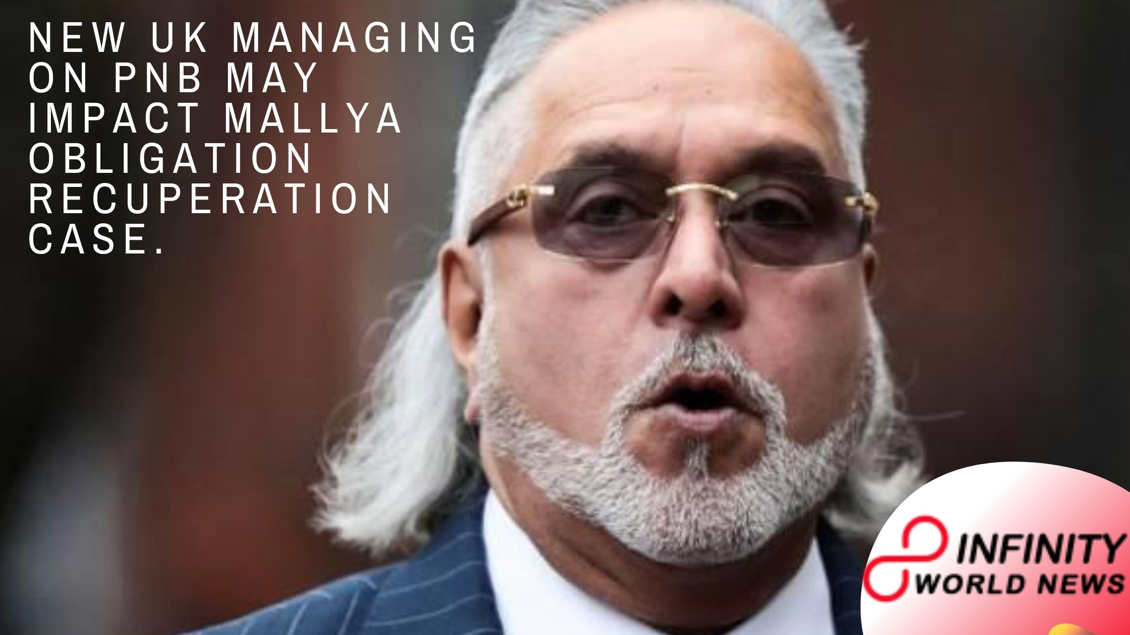 New UK managing on PNB may impact Mallya obligation recuperation case.