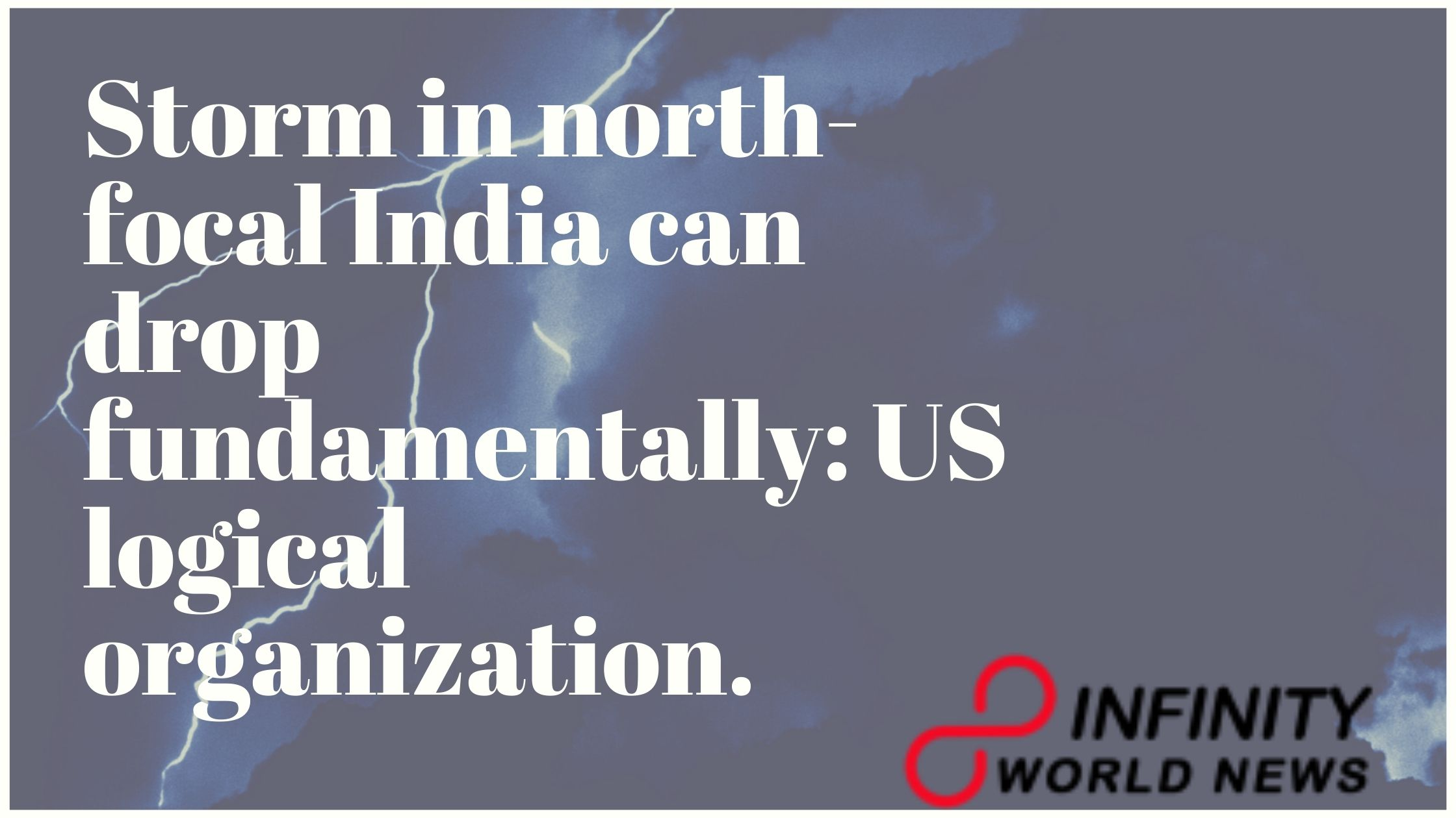 Storm in north-focal India can drop fundamentally_ US logical organization.