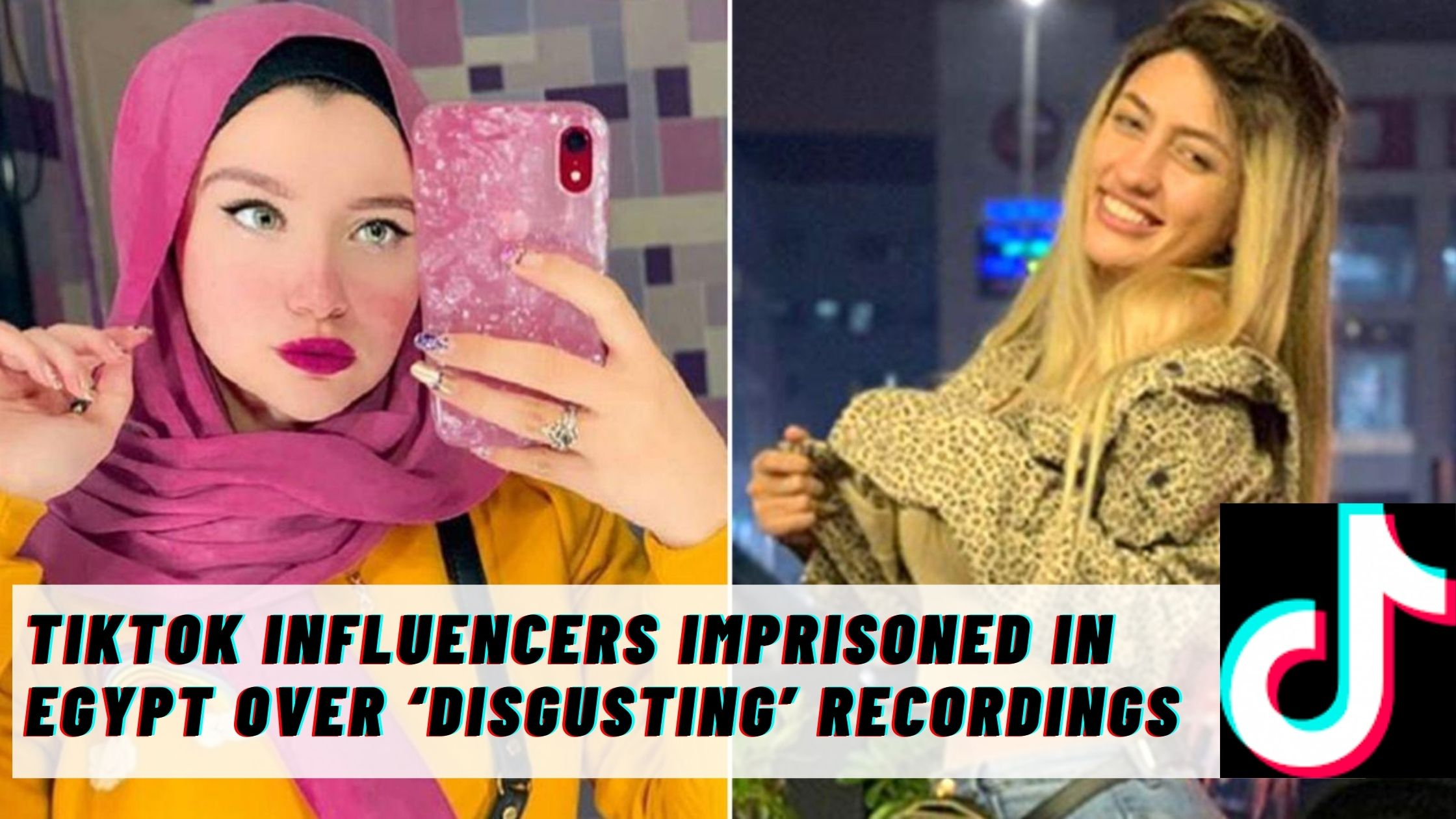 TikTok influencers imprisoned in Egypt over 'disgusting' recordings