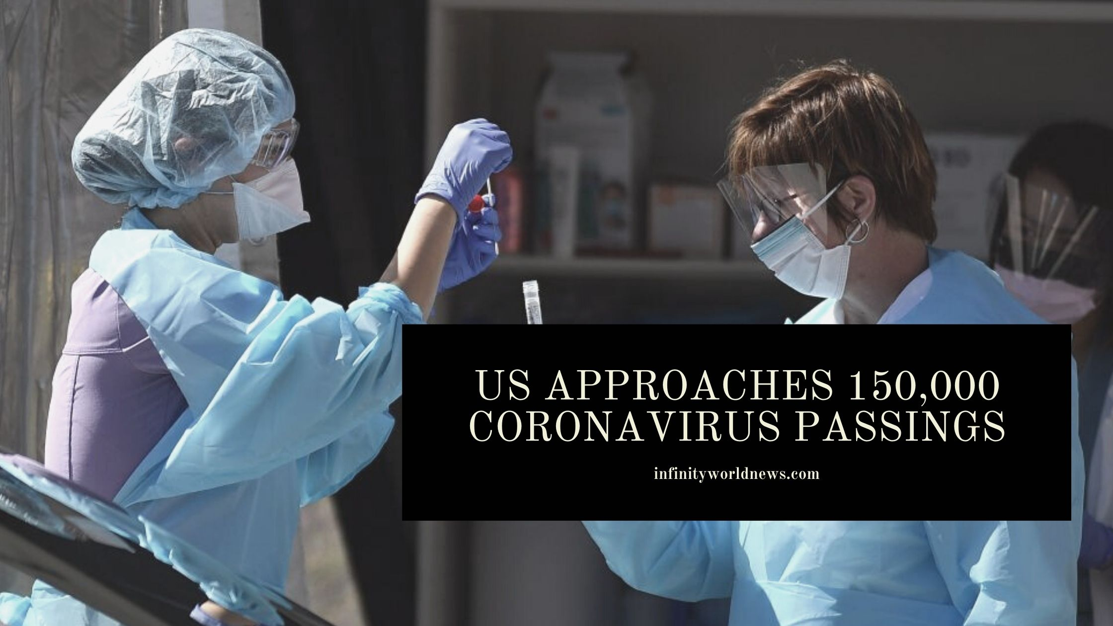 US approaches 150,000 coronavirus passings