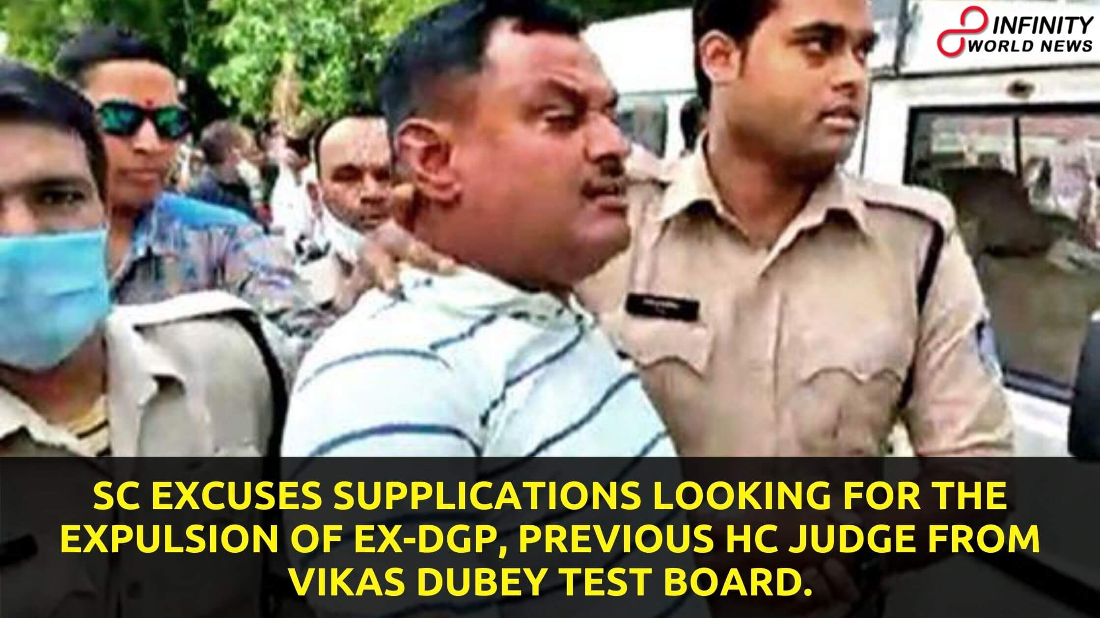 SC excuses supplications looking for the expulsion of ex-DGP, previous HC judge from Vikas Dubey test board.