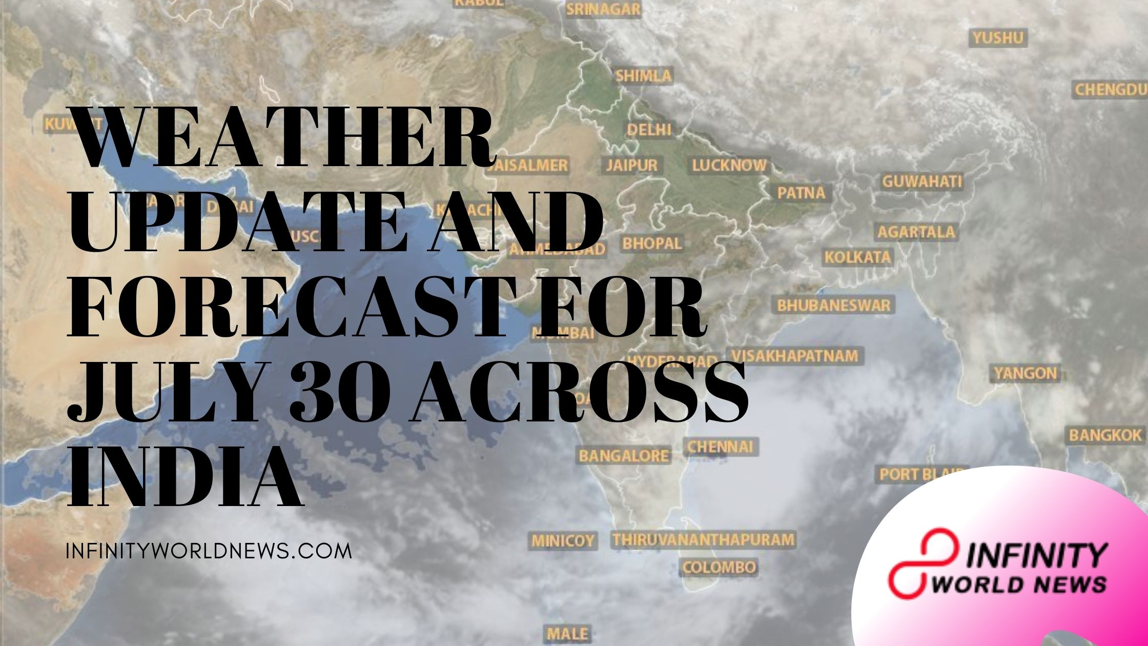 WEATHER UPDATE AND FORECAST FOR JULY 30 ACROSS INDIA