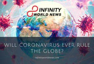 Will Coronavirus Ever Rule The globe_
