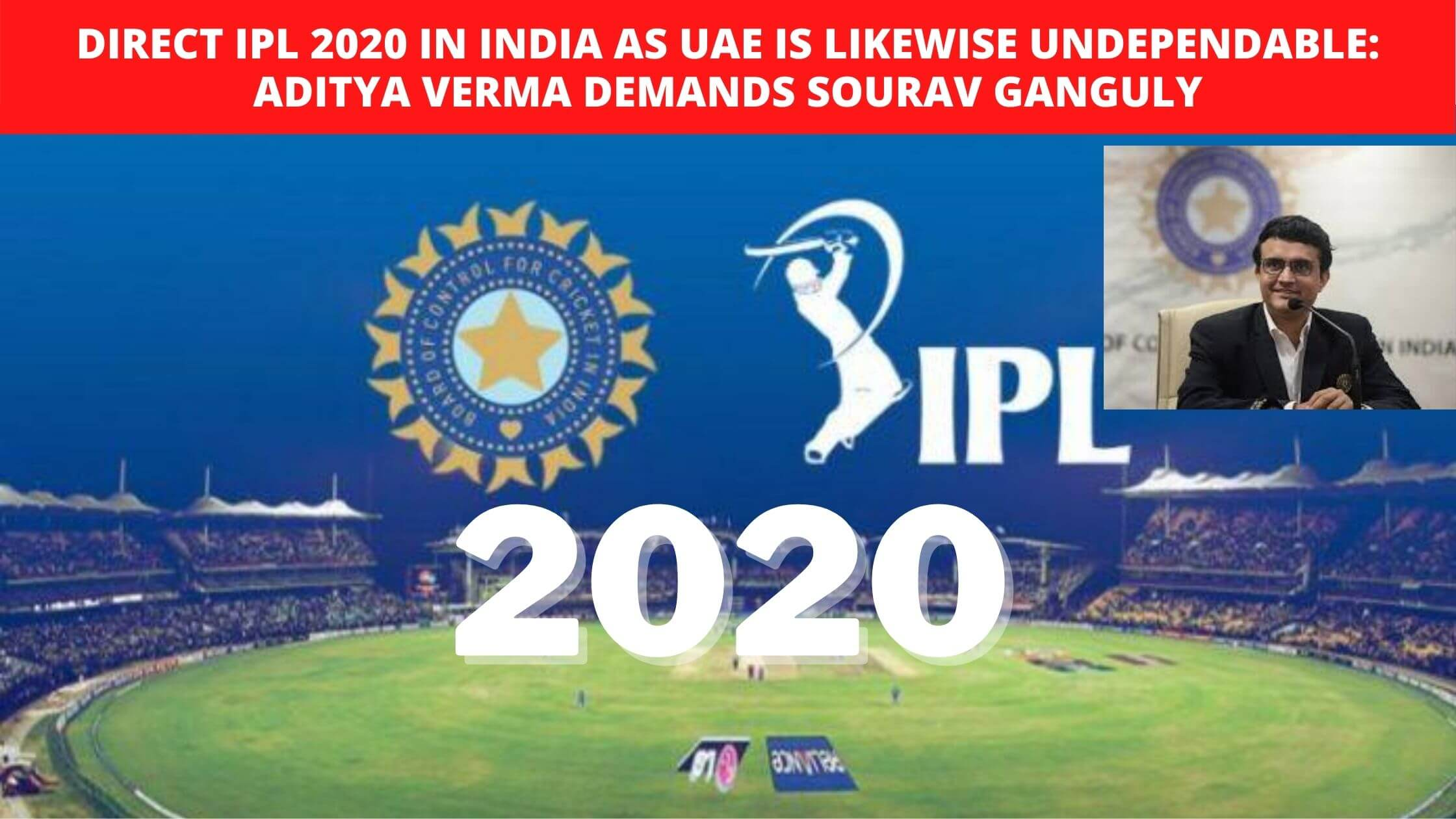 Direct IPL 2020 in India as UAE is likewise undependable_ Aditya Verma demands Sourav Ganguly