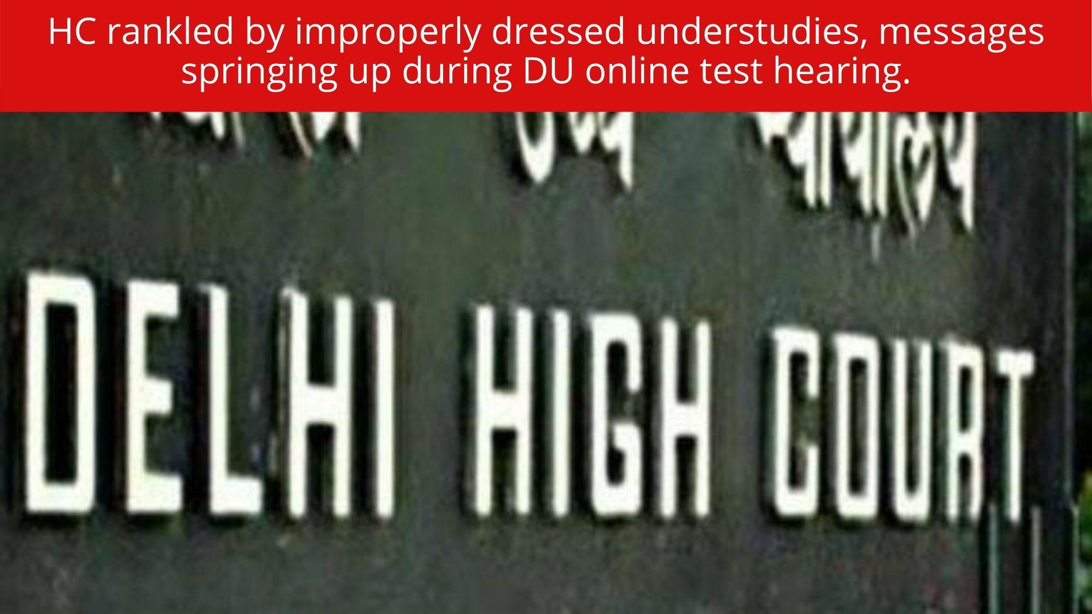 HC rankled by improperly dressed understudies, messages springing up during DU online test hearing.