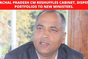 Himachal Pradesh CM reshuffles Cabinet, dispenses portfolios to new Ministers