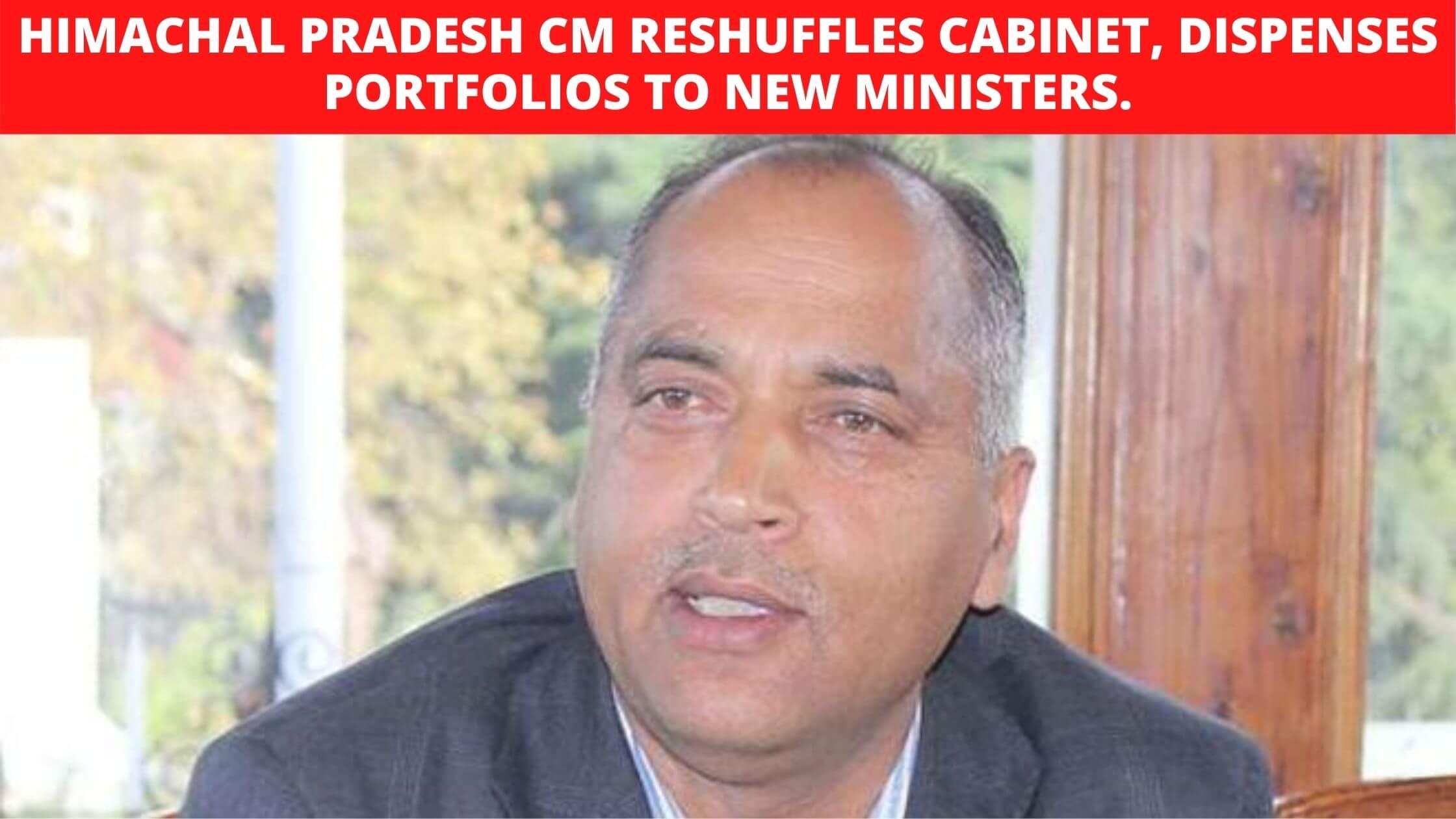 Himachal Pradesh CM reshuffles Cabinet, dispenses portfolios to new Ministers