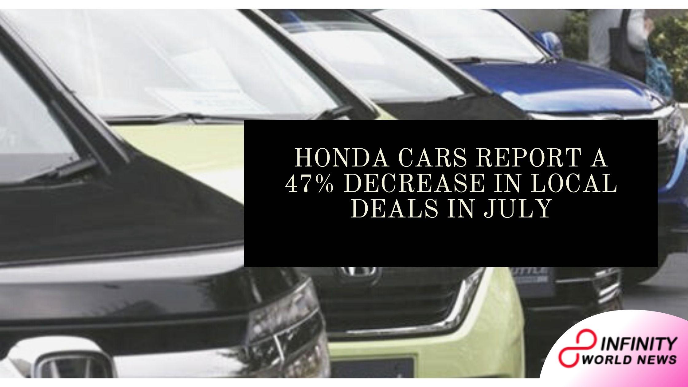 Honda Cars report a 47% decrease in local deals in July
