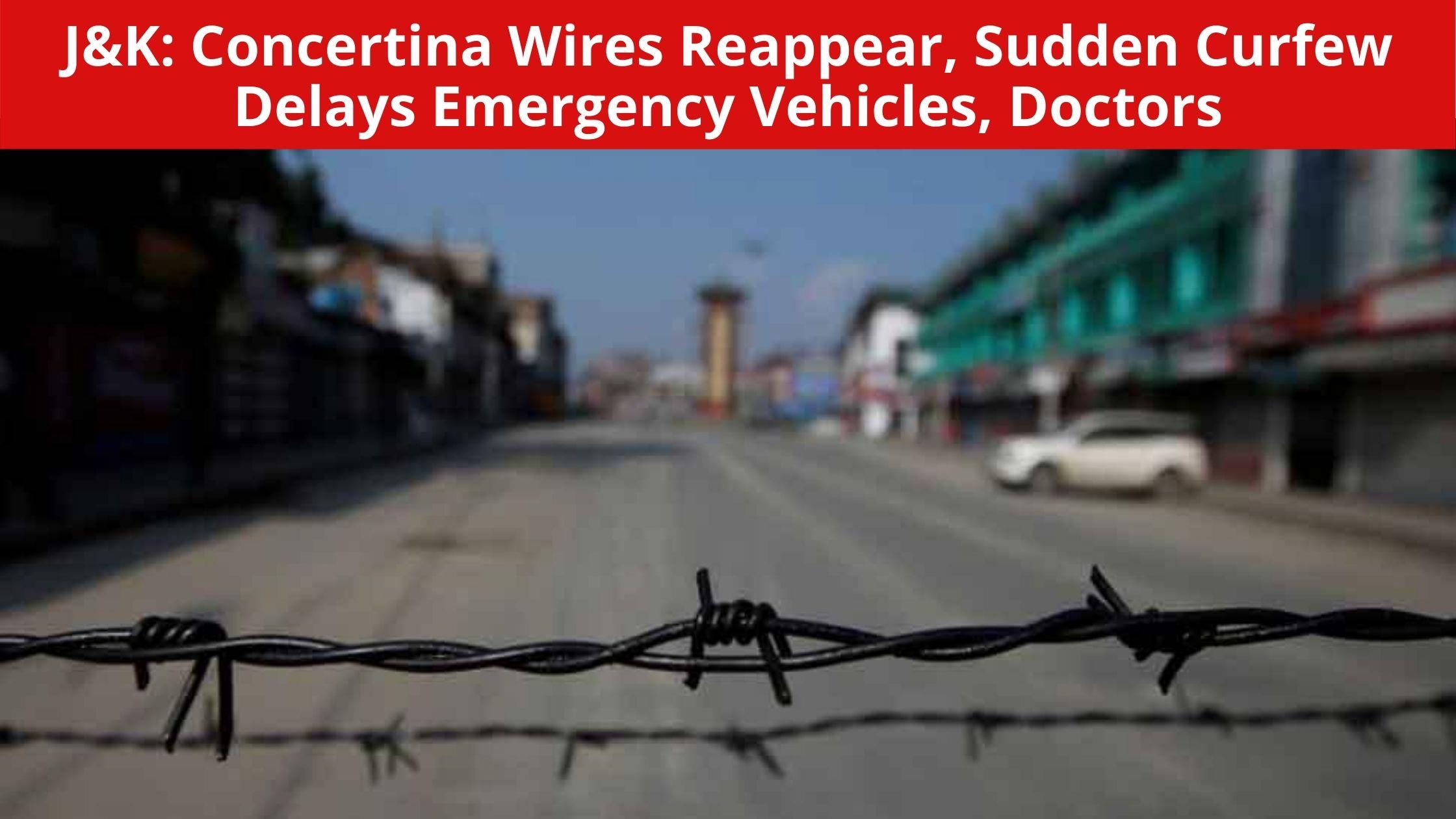 J&K_ Concertina Wires Reappear, Sudden Curfew Delays Emergency Vehicles, Doctors