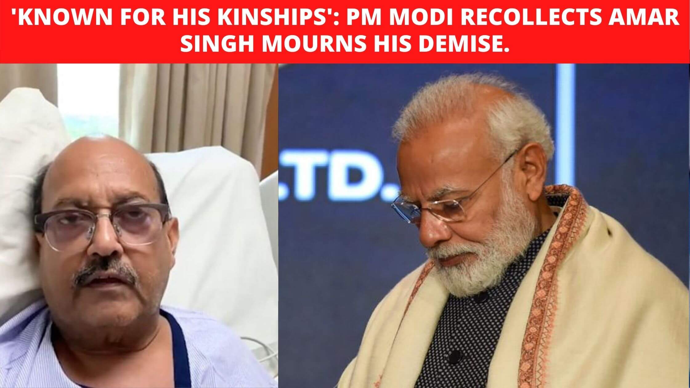 'Known for his kinships'_ PM Modi recollects Amar Singh mourns his demise.