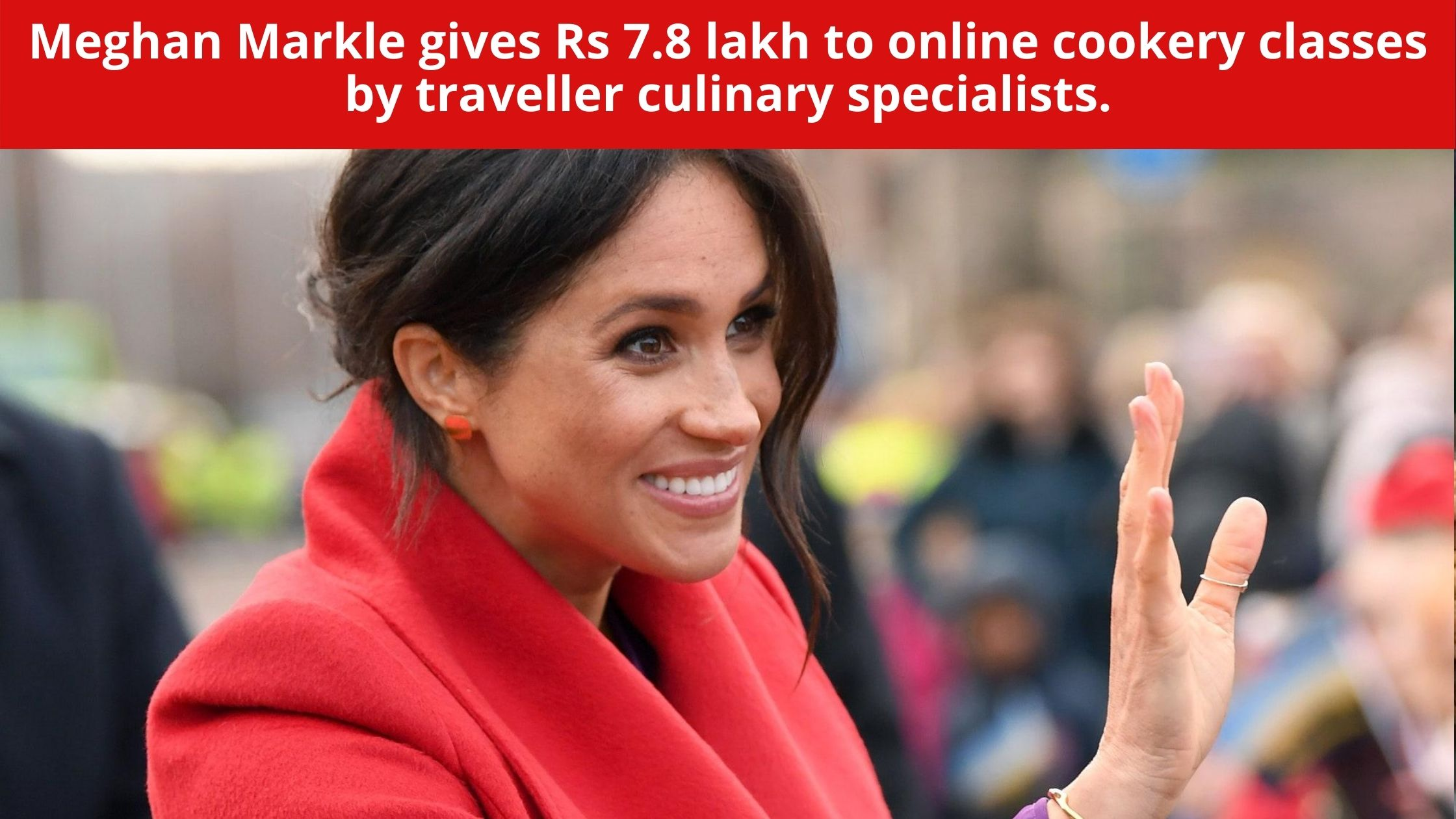 Meghan Markle gives Rs 7.8 lakh to online cookery classes by traveller culinary specialists.