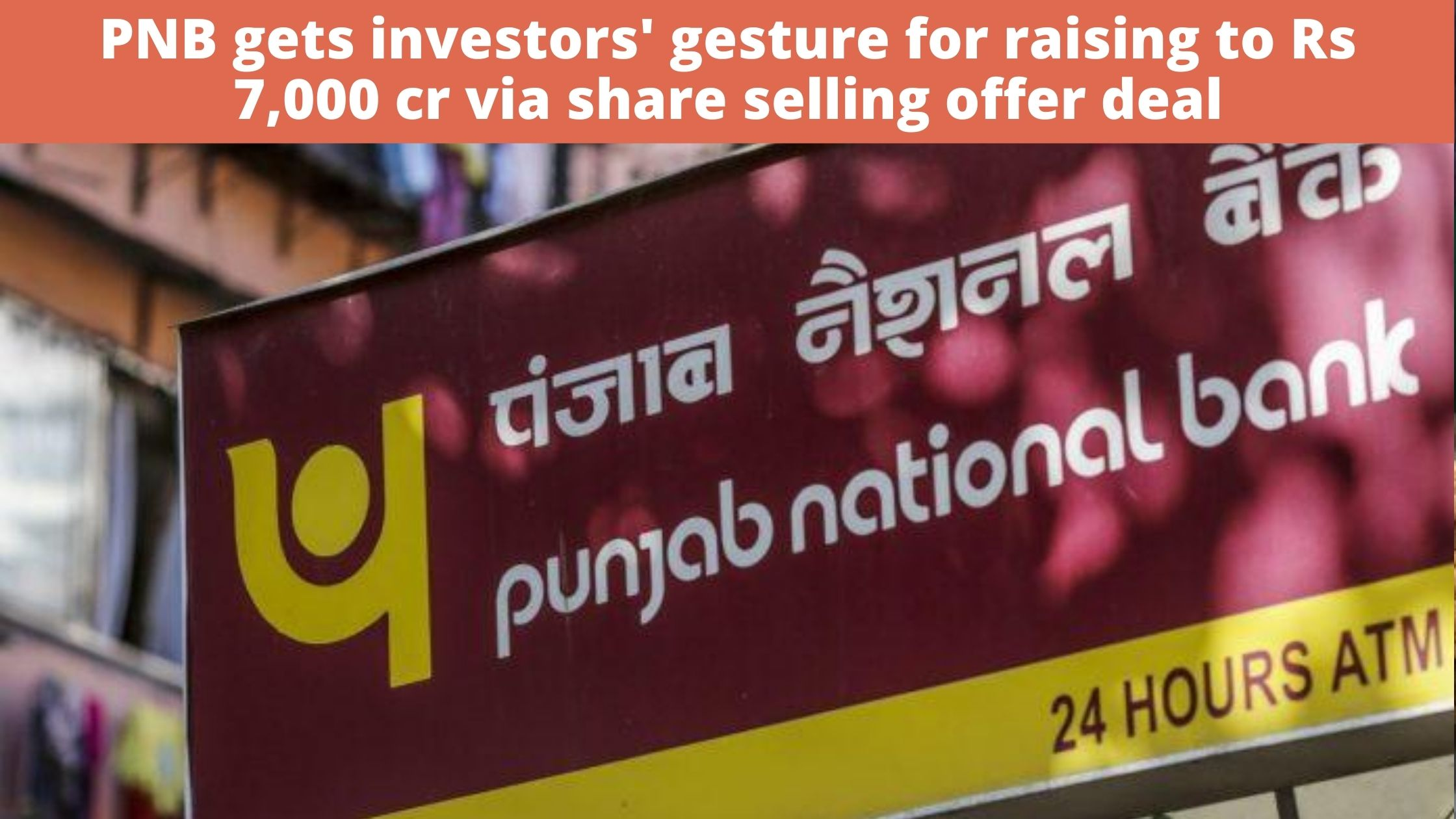 PNB gets investors' gesture for raising to Rs 7,000 cr via share selling offer deal