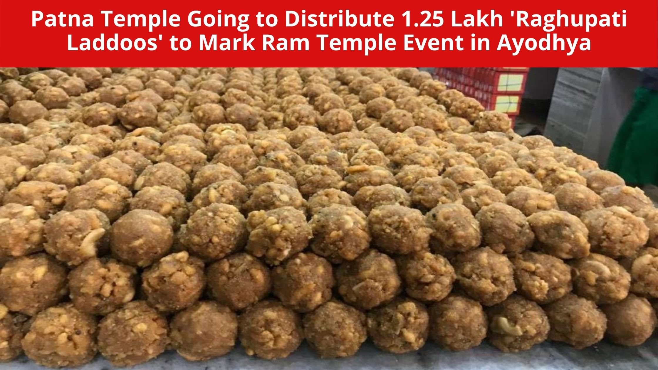 Patna Temple Going to Distribute 1.25 Lakh 'Raghupati Laddoos' to Mark Ram Temple Event in Ayodhya