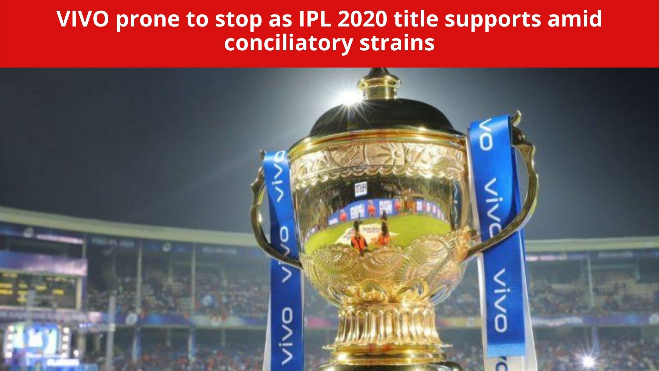 VIVO prone to stop as IPL 2020 title supports amid conciliatory strains